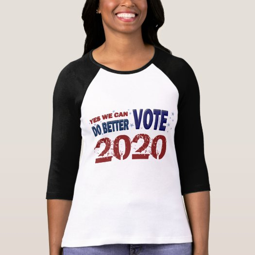 Yes We Can Do Better: Vote 2020 T-Shirt