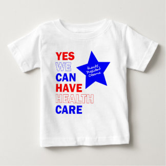 YES WE CAN HAVE HEALTH CARE BABY T-Shirt