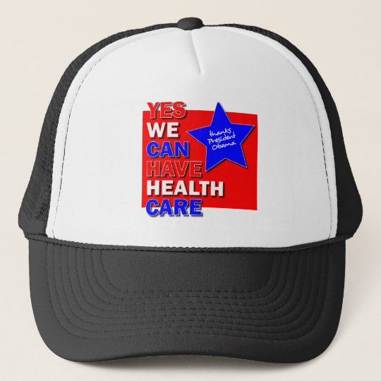 YES WE CAN HAVE HEALTH CARE THANKS PRESIDENT OBAMA TRUCKER HAT
