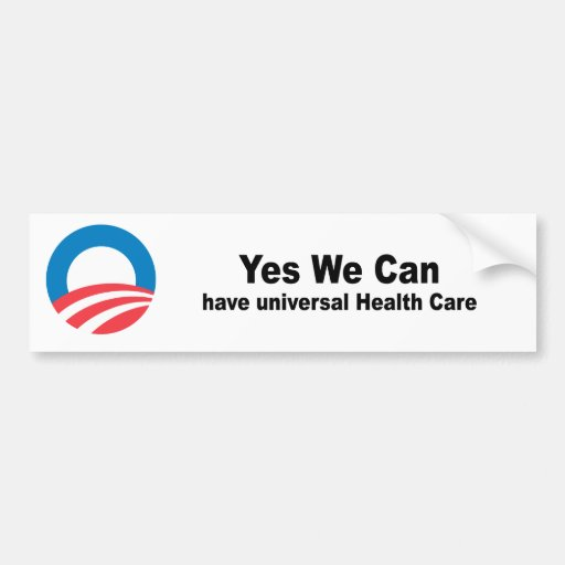 Yes we can have universal health care bumper sticker | Zazzle