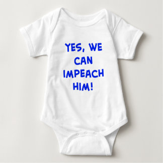 Yes, we can impeach him! baby bodysuit