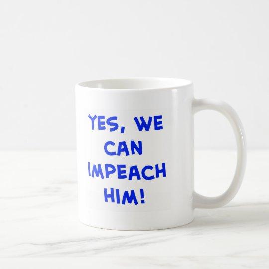Yes, we can impeach him! coffee mug