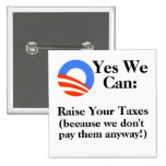 Yes We Can:  Raise Your Taxes Buttons