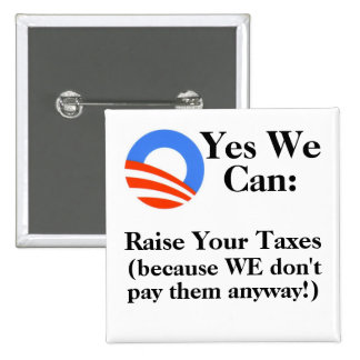Yes We Can:  Raise Your Taxes Pinback Button