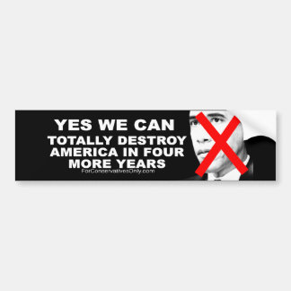 Yes We Can Totally Destroy America In 4 More Years Bumper Sticker