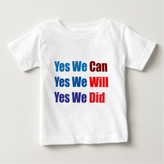 Yes We Can, Will, Did! Baby T-Shirt