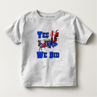 Yes We Can yes We Did Obama 2012 Satire Toddler T-shirt