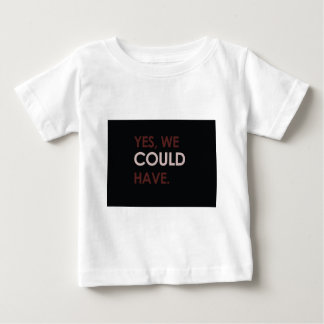 """""""Yes, We Could Have."""" Slogan Baby T-Shirt"""