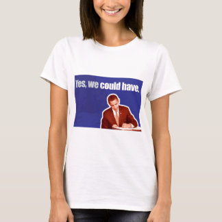 """""""Yes, We Could Have."""" Slogan T-Shirt"""