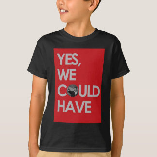"""Yes, We Could Have."" T-Shirt"