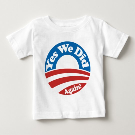 Yes We Did, Again! Baby T-Shirt
