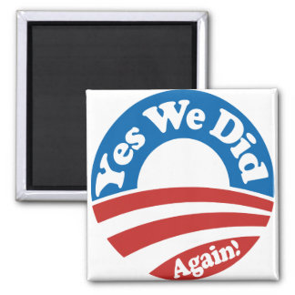 Yes We Did, Again! Magnet