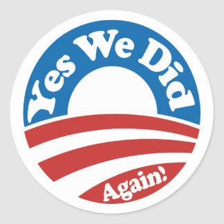 Yes We Did, Again! Round Sticker