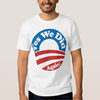 Yes We Did, Again! Shirts