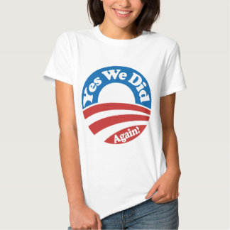 Yes We Did, Again Tee Shirts