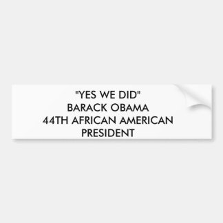 """YES WE DID""BARACK OBAMA 44TH AFRICAN AMERICAN ... BUMPER STICKER"