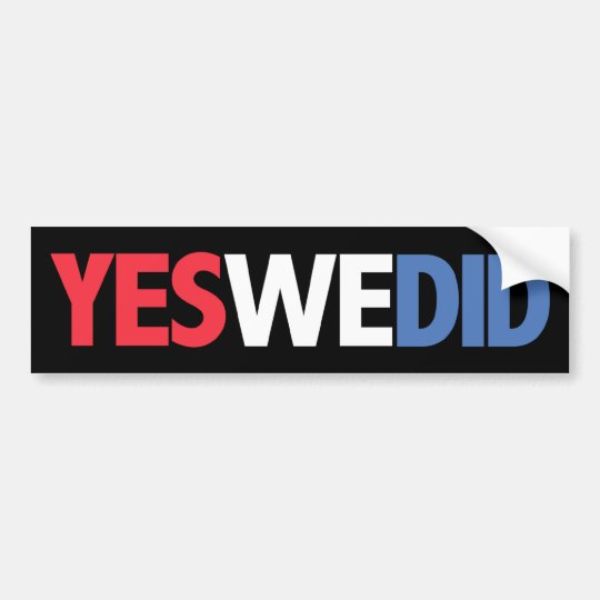 Yes We Did! Bumper Sticker