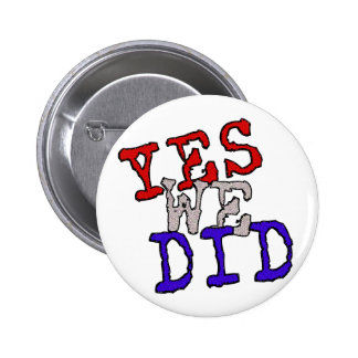 Yes We Did Button! 2 Inch Round Button