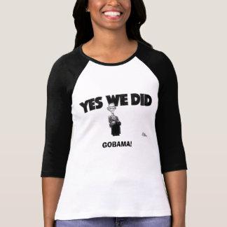 YES WE DID! GOBAMA! TEE SHIRT