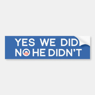 Yes We Did, No He Didn't Car Bumper Sticker