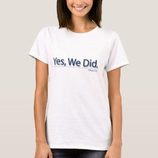 Yes, We Did. Obama '08 (Ladies) T-Shirt
