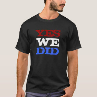 Yes We Did Obama Wins President T-shirt