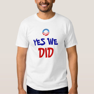 YES WE, DID TEE SHIRT