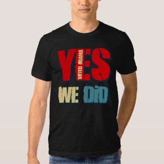 Yes We Did Voted Obama T Shirt