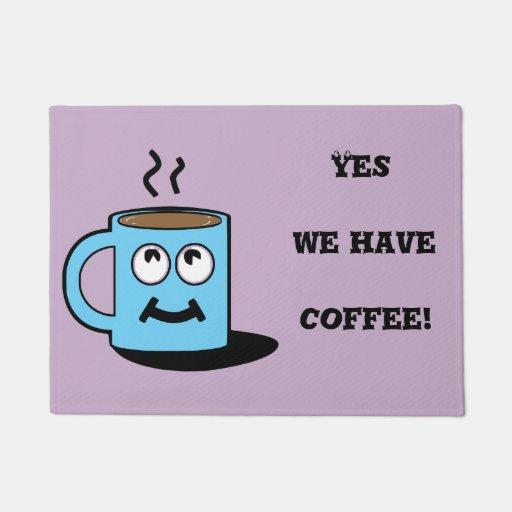 Yes we have coffee Cute Doormat