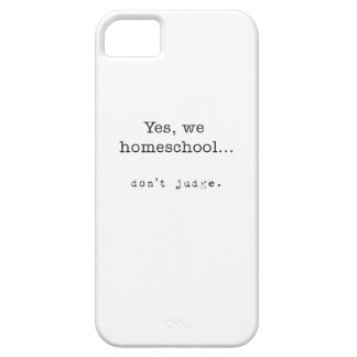Yes, We Homeschool... Don't Judge iPhone SE/5/5s Case