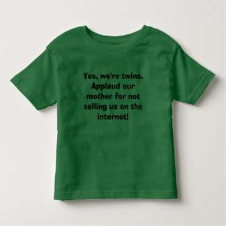 Yes, we're twins.  Applaud our mother for not s... Toddler T-shirt