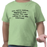 Yes, we're twins.  Applaud our mother for not s... Tshirts