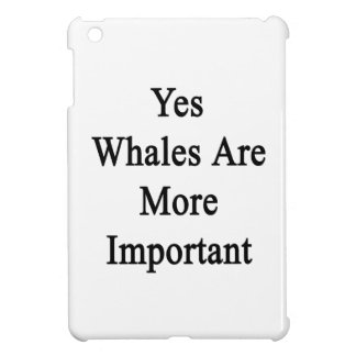 Yes Whales Are More Important iPad Mini Cover