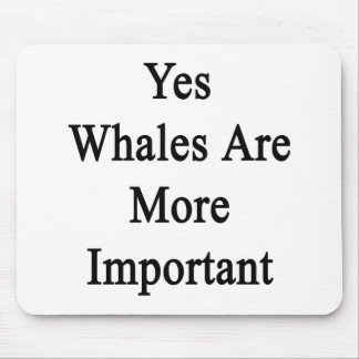 Yes Whales Are More Important Mousepads