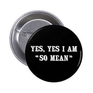 "Yes, Yes I Am ""So Mean"" Pinback Button"