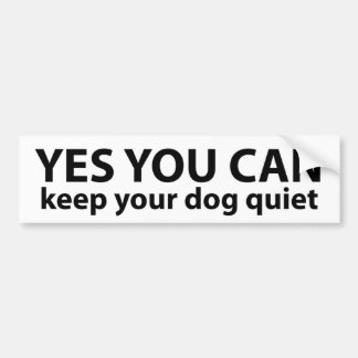 Yes You Can Keep Your Dog Quiet Bumper Sticker