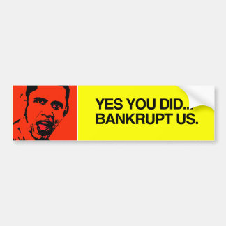 YES YOU DID BANKRUPT US CAR BUMPER STICKER