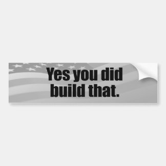 YES YOU DID BUILD THAT.png Car Bumper Sticker