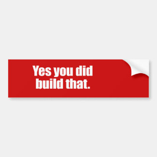 YES YOU DID BUILD THAT -.png Car Bumper Sticker