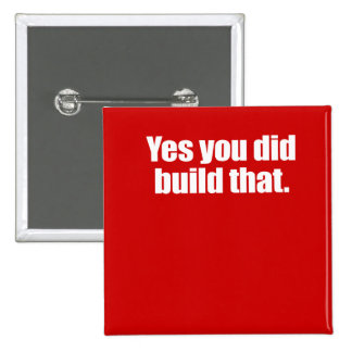 YES YOU DID BUILD THAT -.png Pinback Button