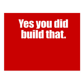 YES YOU DID BUILD THAT - png Postcard