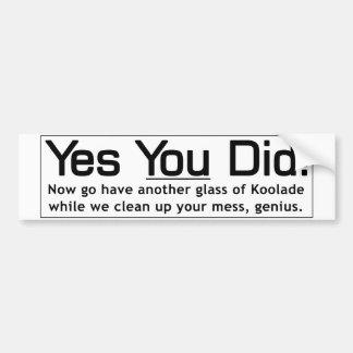 Yes You Did - Genius Bumper Sticker