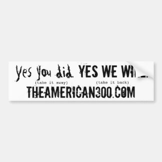 Yes you did. Yes we will. Bumper Sticker Car Bumper Sticker