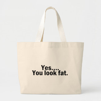 Yes You Look Fat Large Tote Bag