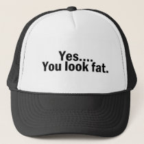 Yes You Look Fat Trucker Hat