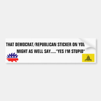 yes you're stupid bumper stickers