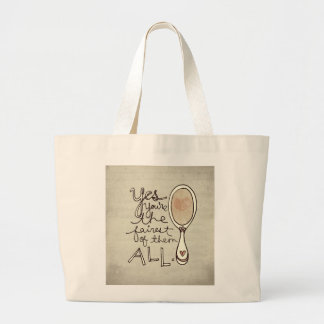 yes you're the fairest bags