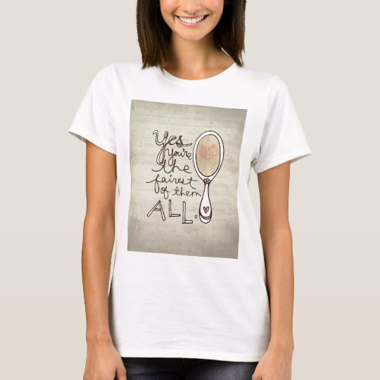 yes you're the fairest T-Shirt