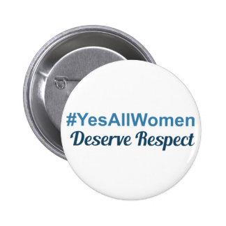 #YesAllWomen Deserve Respect Pinback Buttons