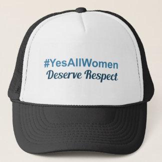 #YesAllWomen Deserve Respect Trucker Hat